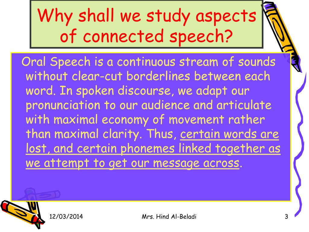 Why shall we study aspects of connected speech?