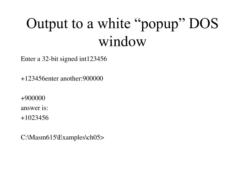 "Output to a white ""popup"" DOS window"