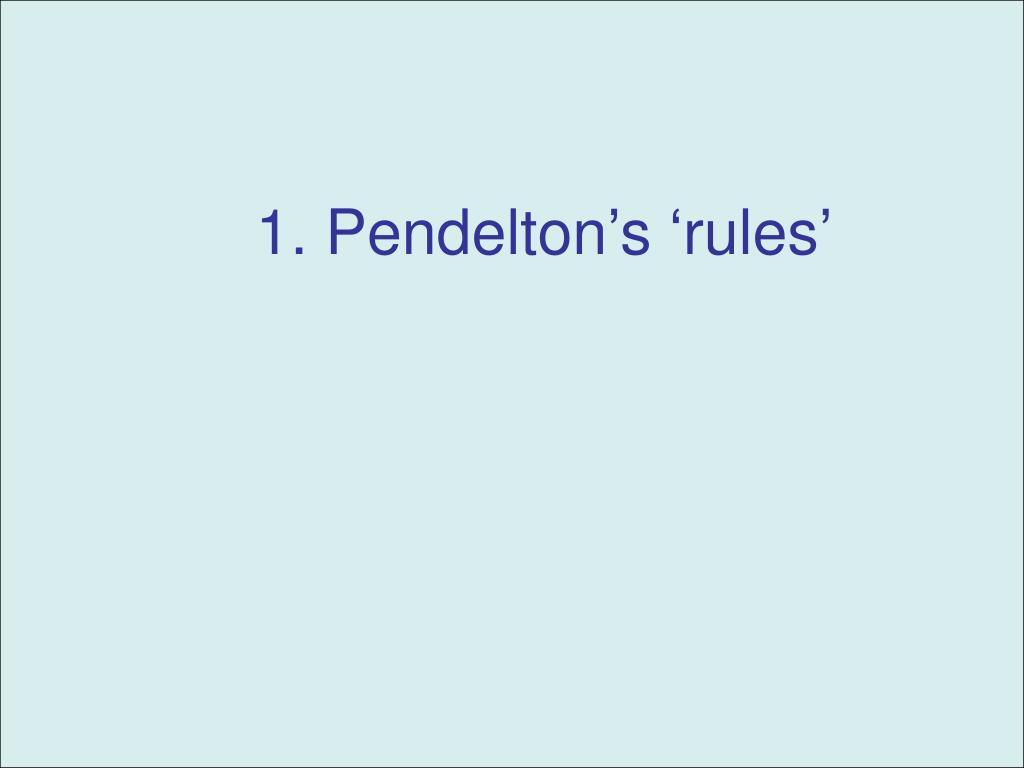 1. Pendelton's 'rules'