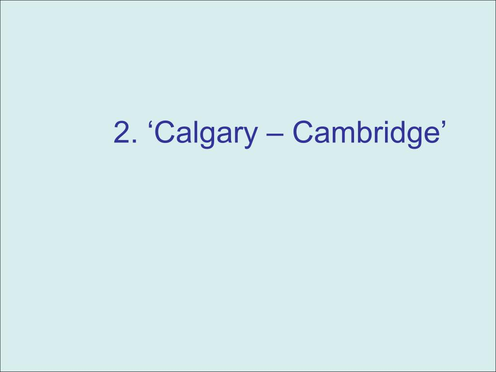 2. 'Calgary – Cambridge'