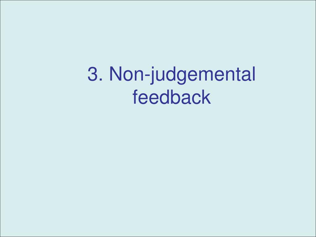 3. Non-judgemental feedback