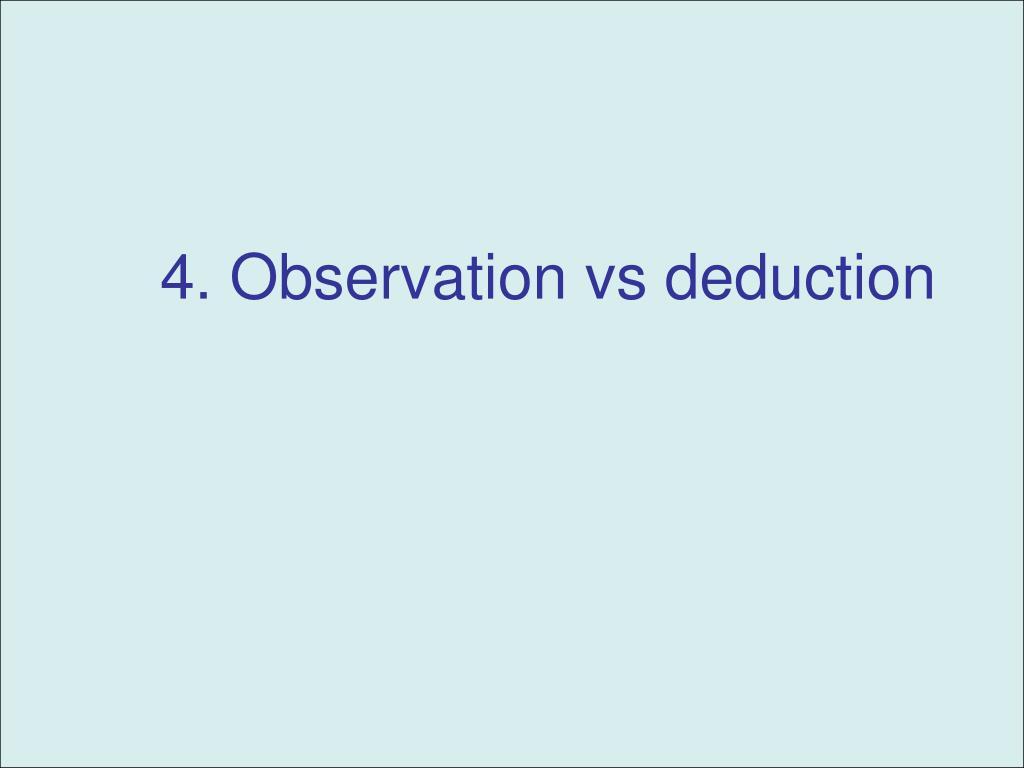 4. Observation vs deduction