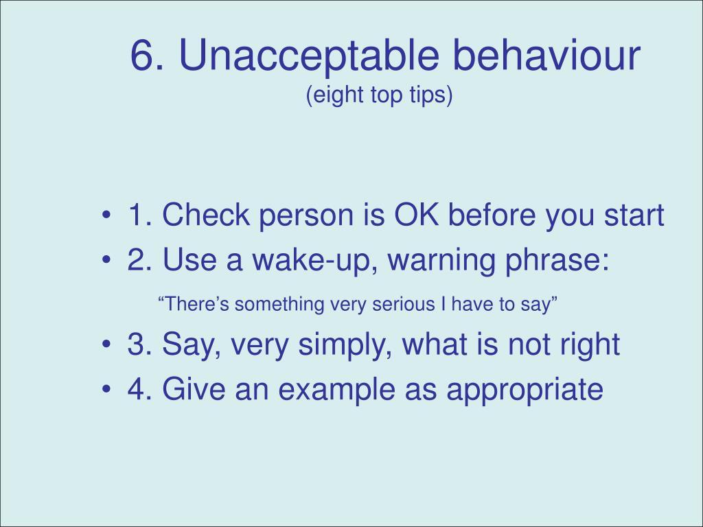 6. Unacceptable behaviour