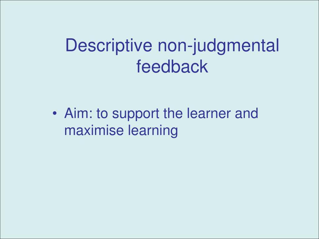 Descriptive non-judgmental feedback