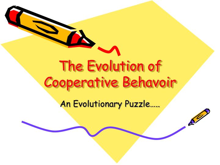 The evolution of cooperative behavoir l.jpg