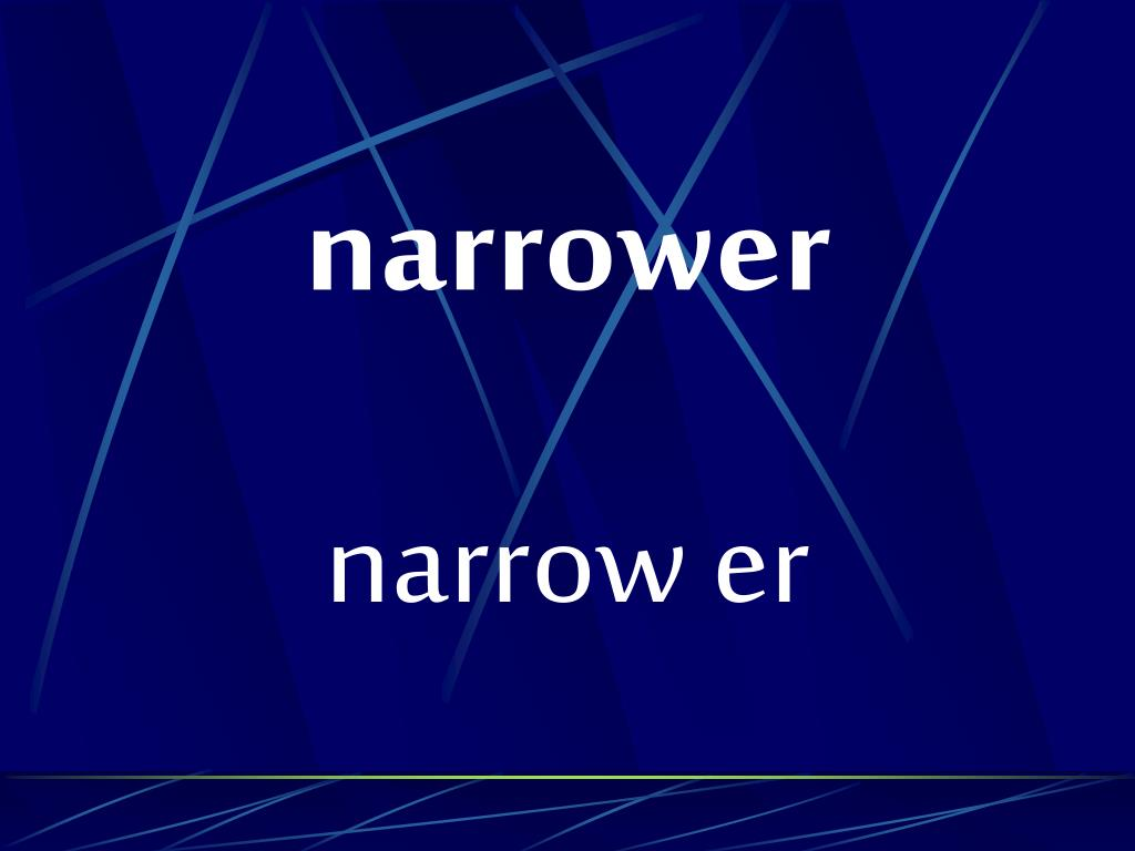narrower