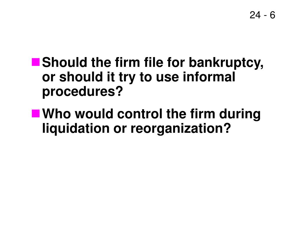 Should the firm file for bankruptcy, or should it try to use informal procedures?