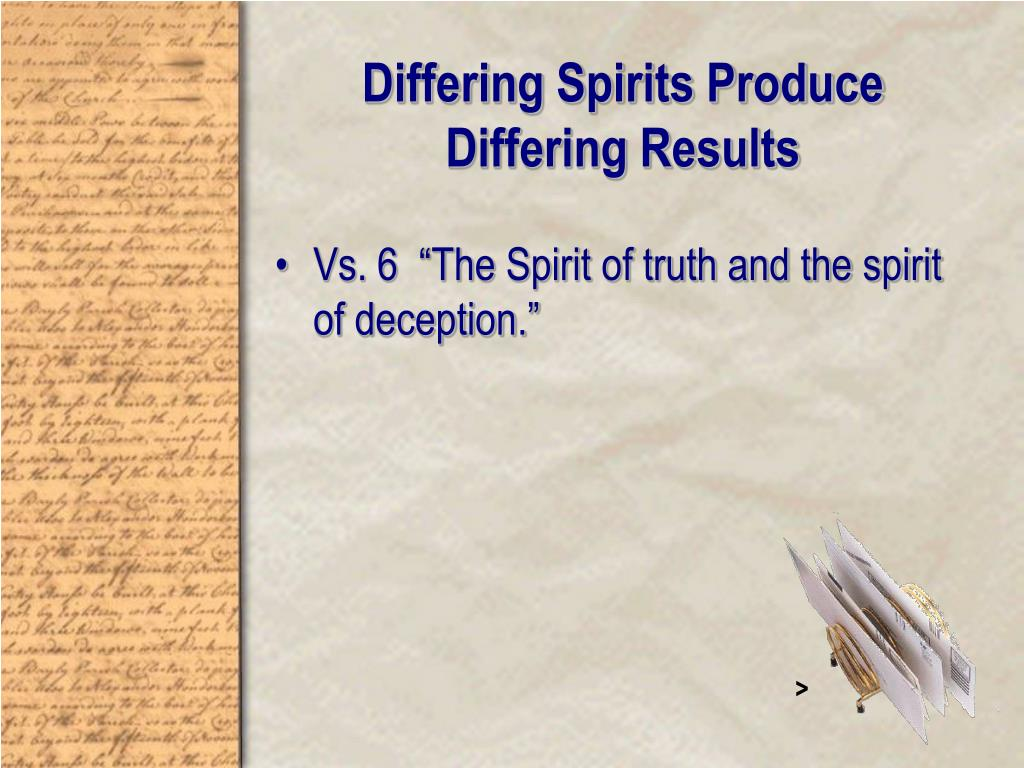 Differing Spirits Produce Differing Results