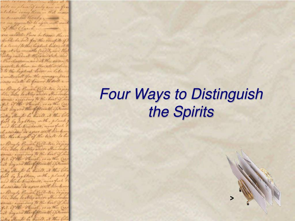Four Ways to Distinguish             the Spirits