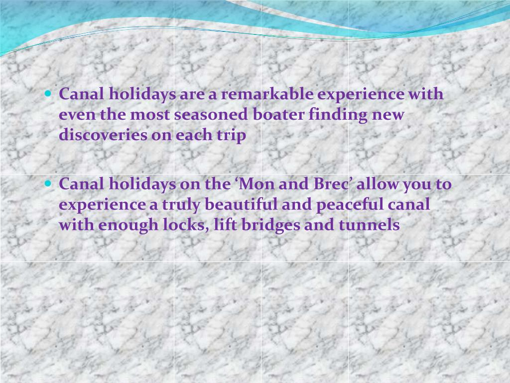 Canal holidays are a remarkable experience with even the most seasoned boater finding new discoveries on each trip