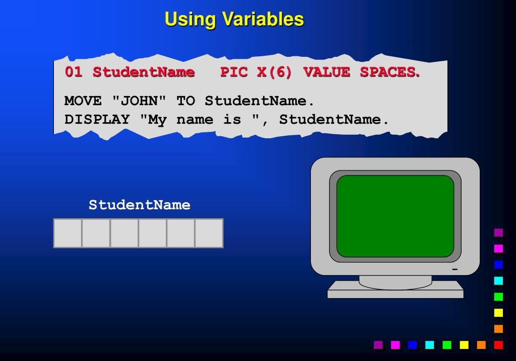 01 StudentName	PIC X(6) VALUE SPACES