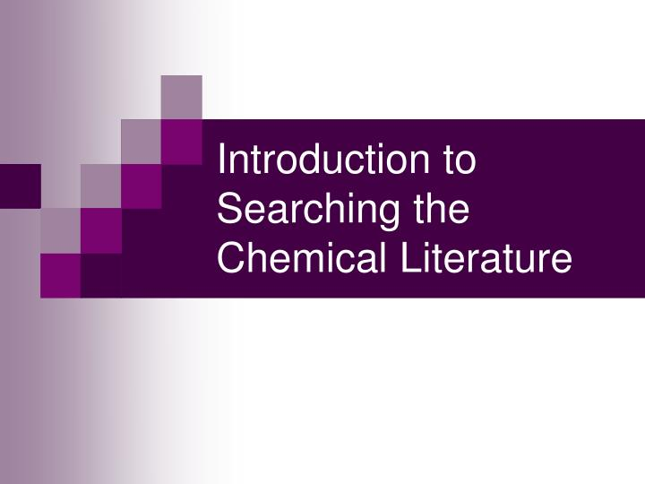 Introduction to searching the chemical literature