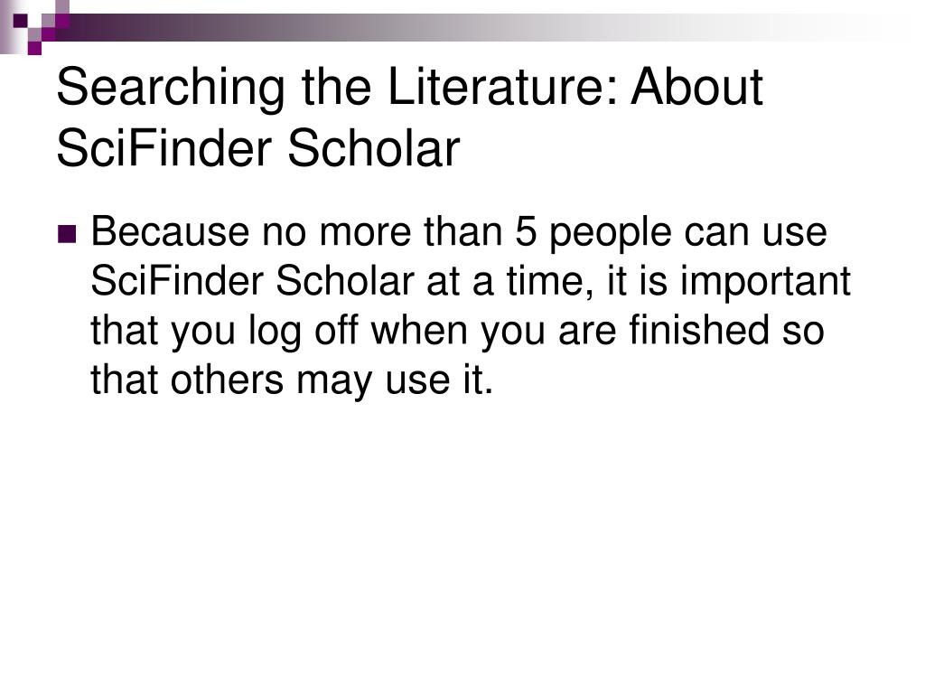 Searching the Literature: About SciFinder Scholar