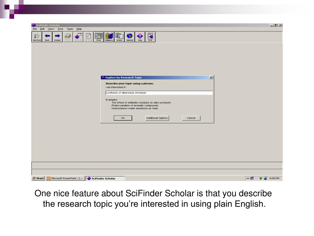 One nice feature about SciFinder Scholar is that you describe