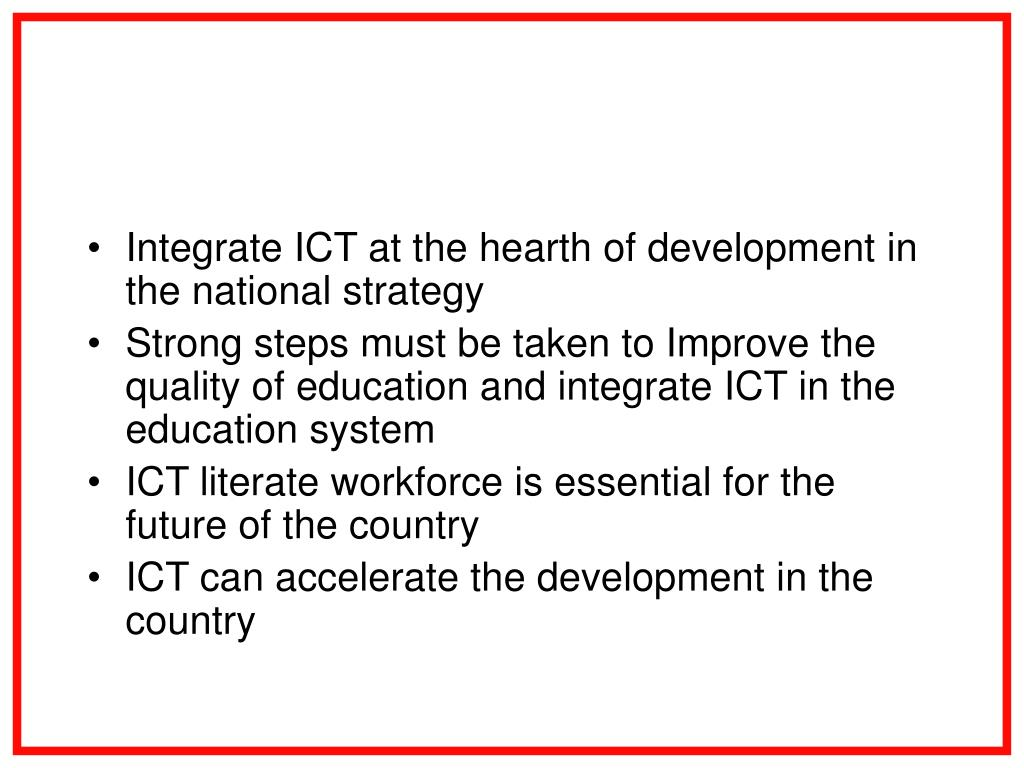 Integrate ICT at the hearth of development in the national strategy