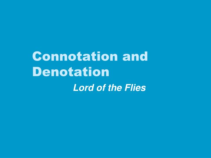 denotation connotation communication Denotation and connotation the dictionary definition the additional meaning a word may carry is there more to a word than how it is defined in the dictionary – a.
