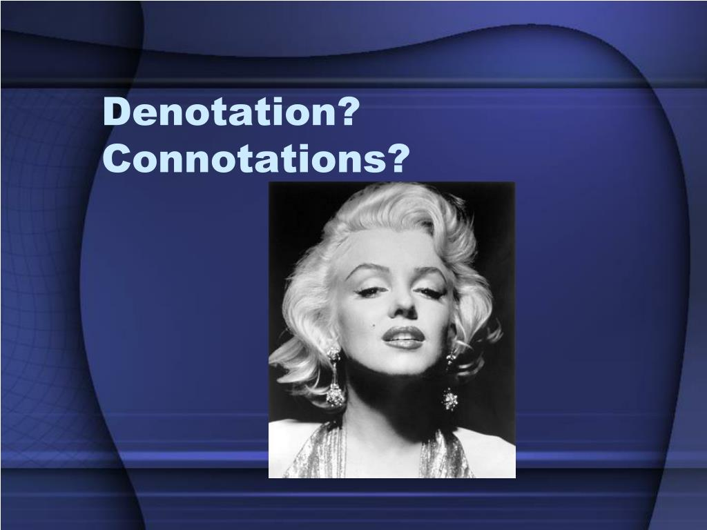 connotation denotation Connotation and denotation are often said to vary inversely in quantity the larger the connotation the smaller the denotation, and vice vers clearly, these equations are, like hamilton's, concerned with denotation.