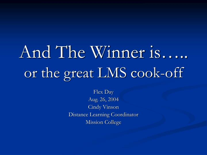 And the winner is or the great lms cook off l.jpg