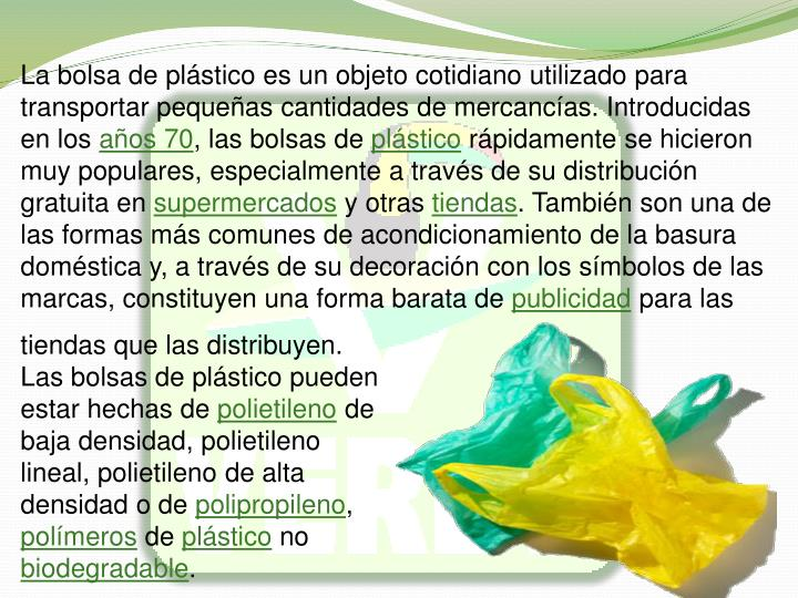 La bolsa de plstico es un objeto cotidiano utilizado para transportar pequeas cantidades de mercancas. Introducidas en los