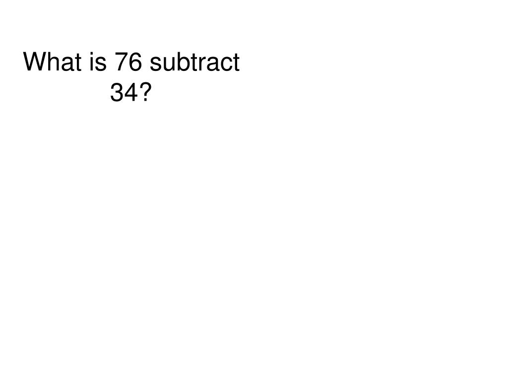 What is 76 subtract