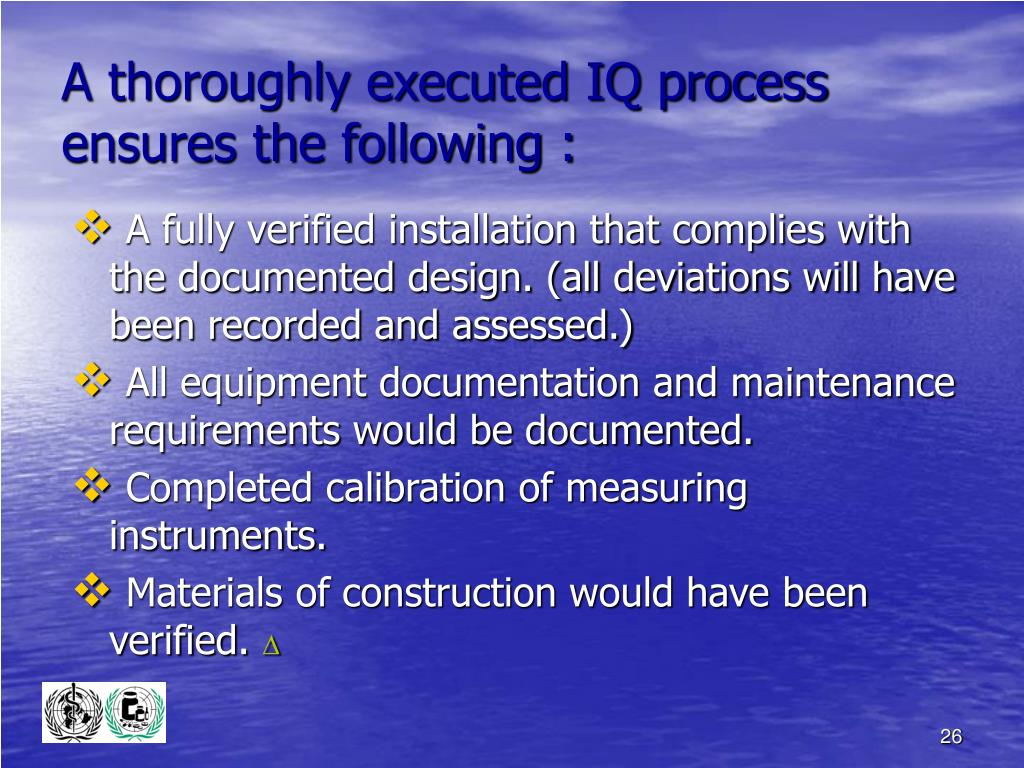 A thoroughly executed IQ process ensures the following :