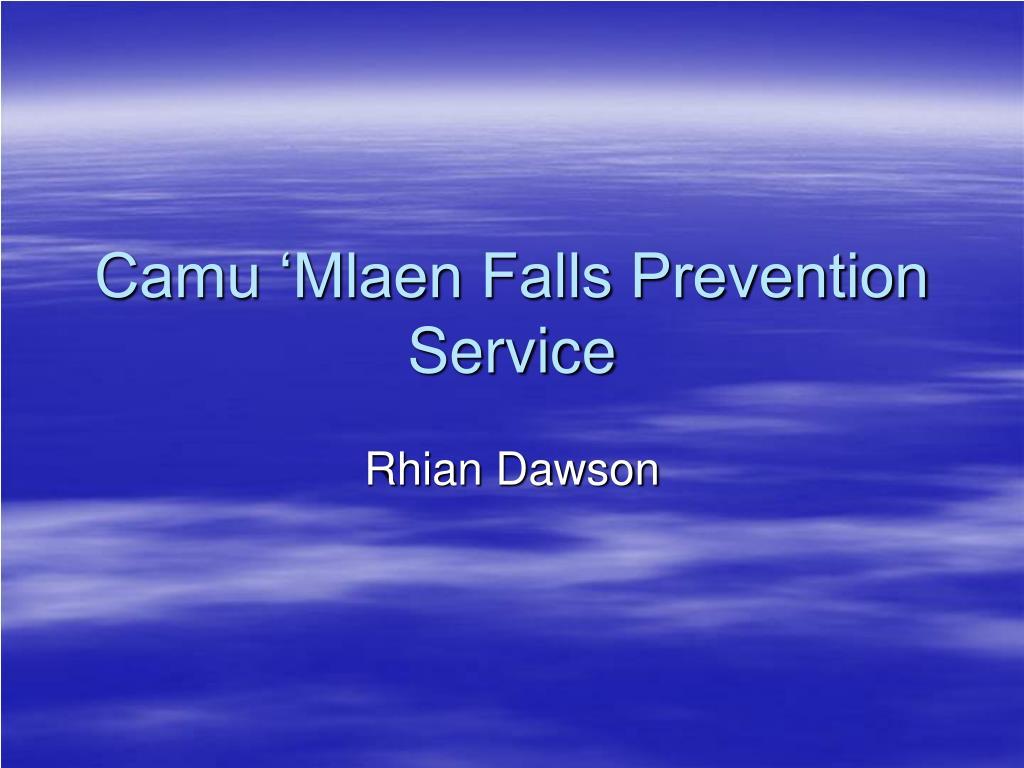 Camu 'Mlaen Falls Prevention Service