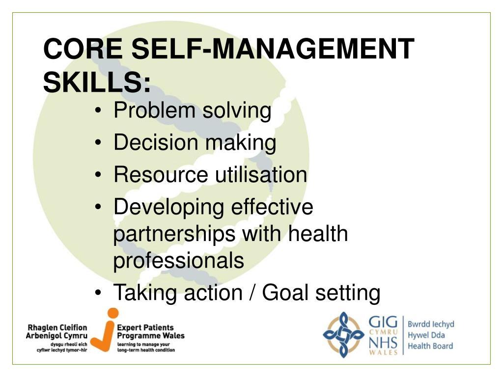 CORE SELF-MANAGEMENT SKILLS: