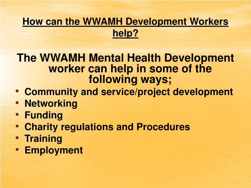 How can the WWAMH Development Workers help?