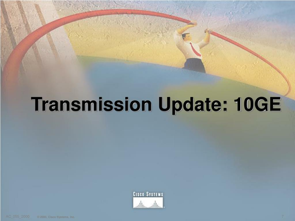 Transmission Update: 10GE