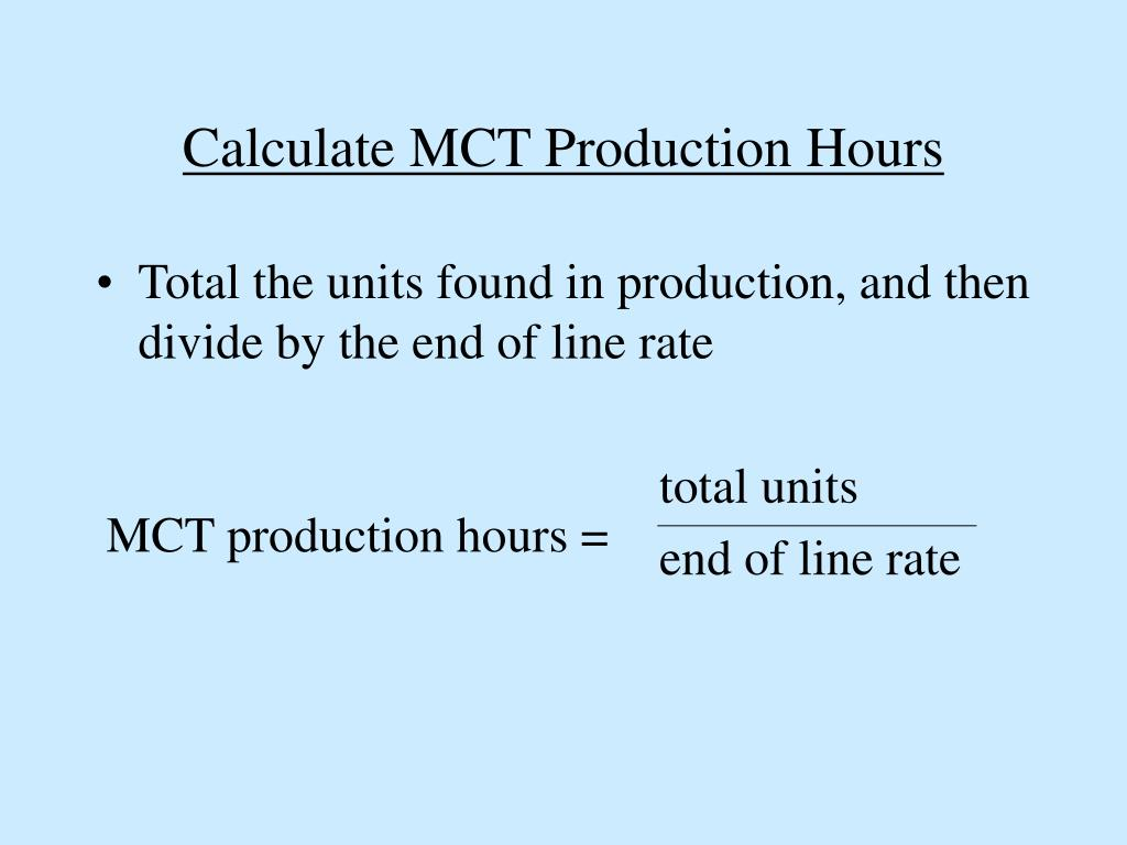 Calculate MCT Production Hours