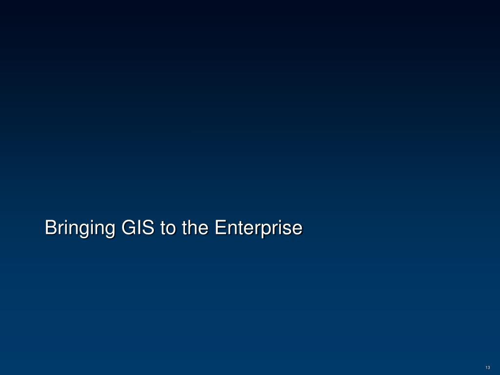 Bringing GIS to the Enterprise
