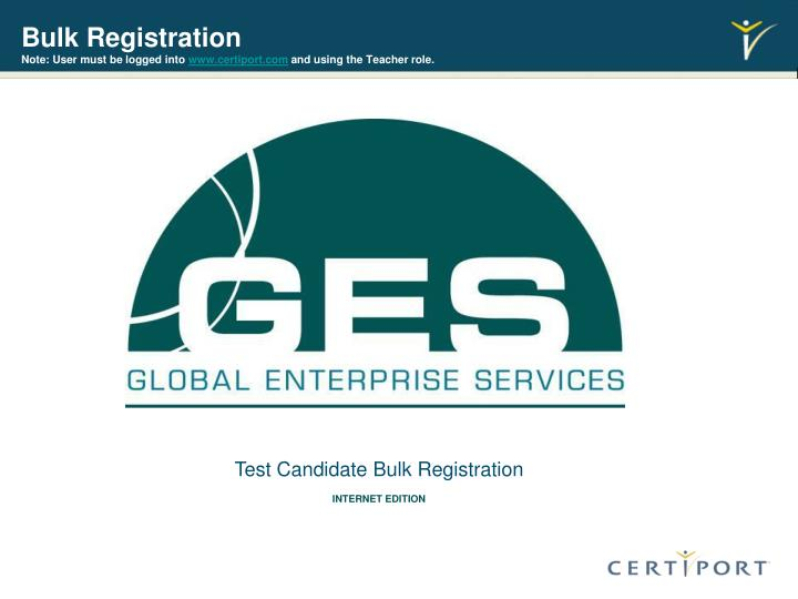 Bulk registration note user must be logged into www certiport com and using the teacher role l.jpg