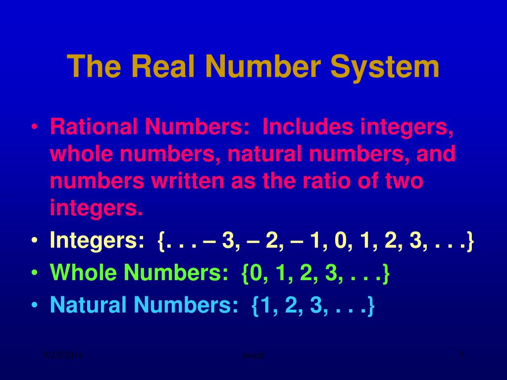 Rational Numbers:  Includes integers, whole numbers, natural numbers, and numbers written as the ratio of two integers.