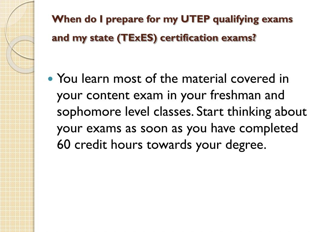 When do I prepare for my UTEP qualifying exams and my state (TExES) certification exams?