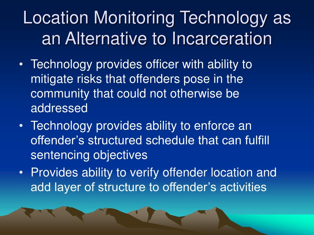 Location Monitoring Technology as an Alternative to Incarceration