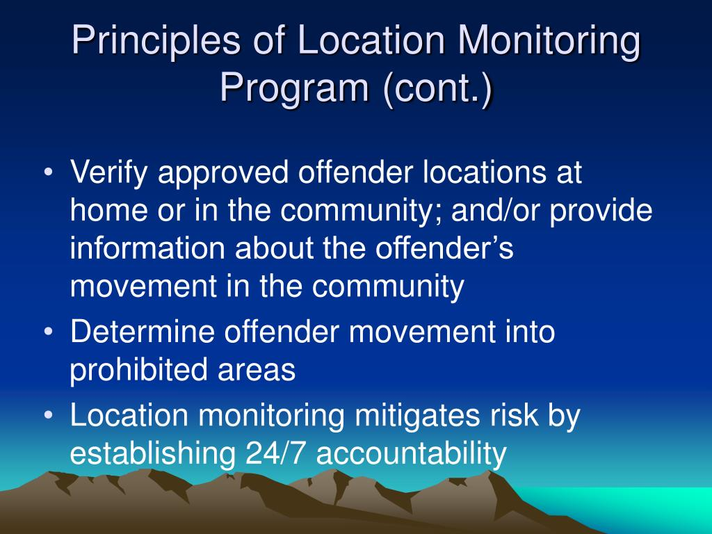Principles of Location Monitoring Program (cont.)