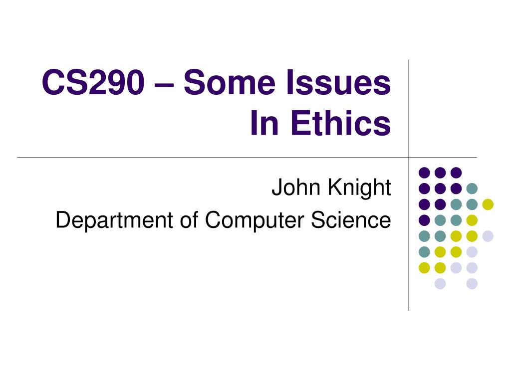 CS290 – Some Issues In Ethics