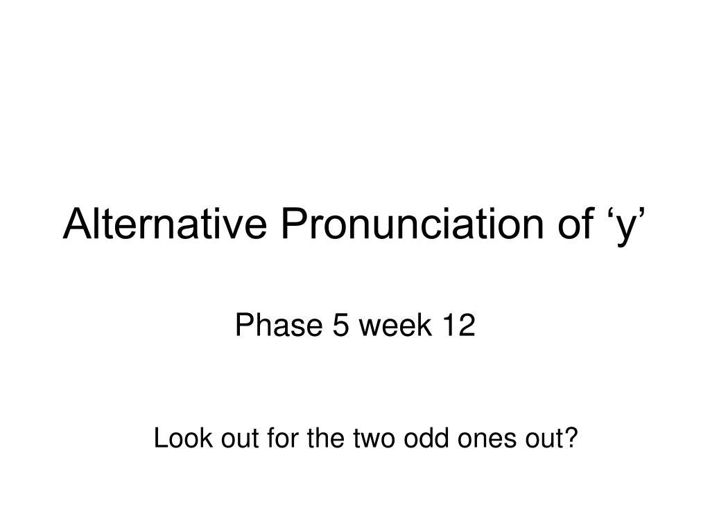Alternative Pronunciation of 'y'
