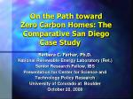 on the path toward zero carbon homes the comparative san diego case study