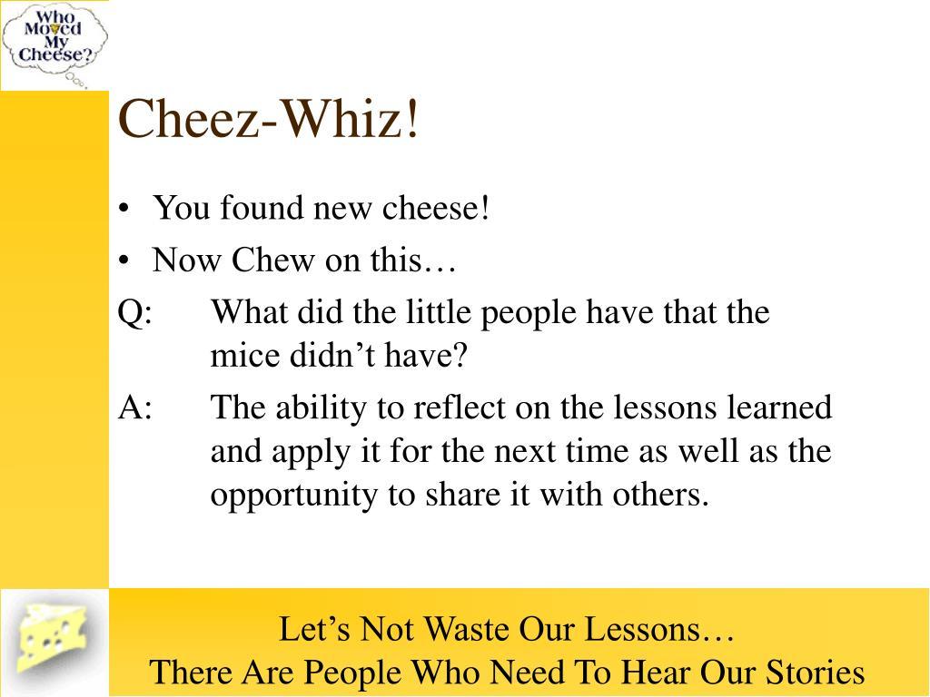 Cheez-Whiz!