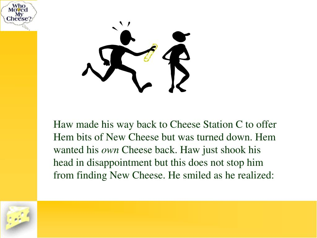 Haw made his way back to Cheese Station C to offer Hem bits of New Cheese but was turned down. Hem wanted his