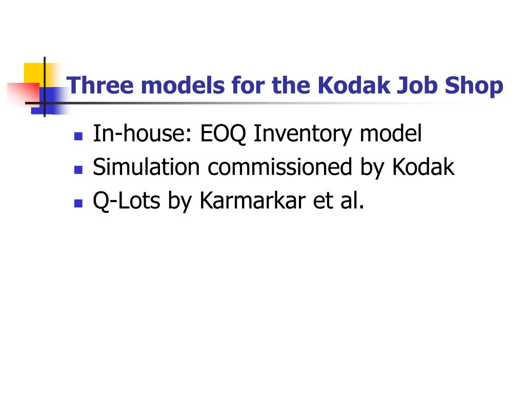 Three models for the Kodak Job Shop