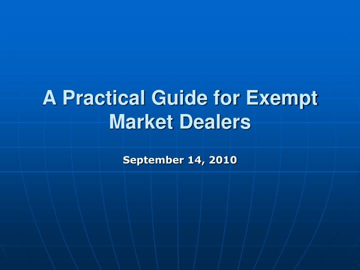 A practical guide for exempt market dealers l.jpg