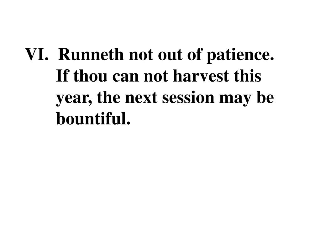 VI.  Runneth not out of patience.