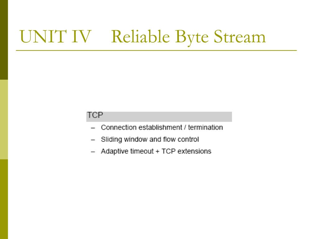 UNIT IV    Reliable Byte Stream