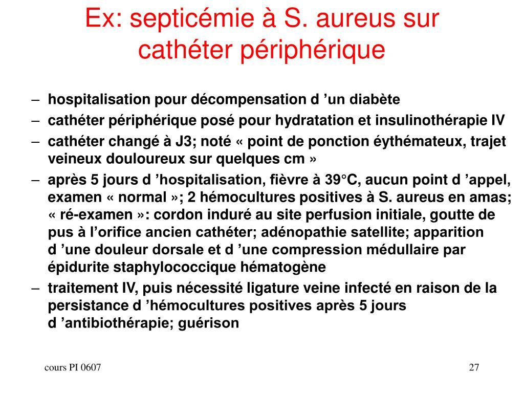 Ex: septicémie à S. aureus sur cathéter périphérique