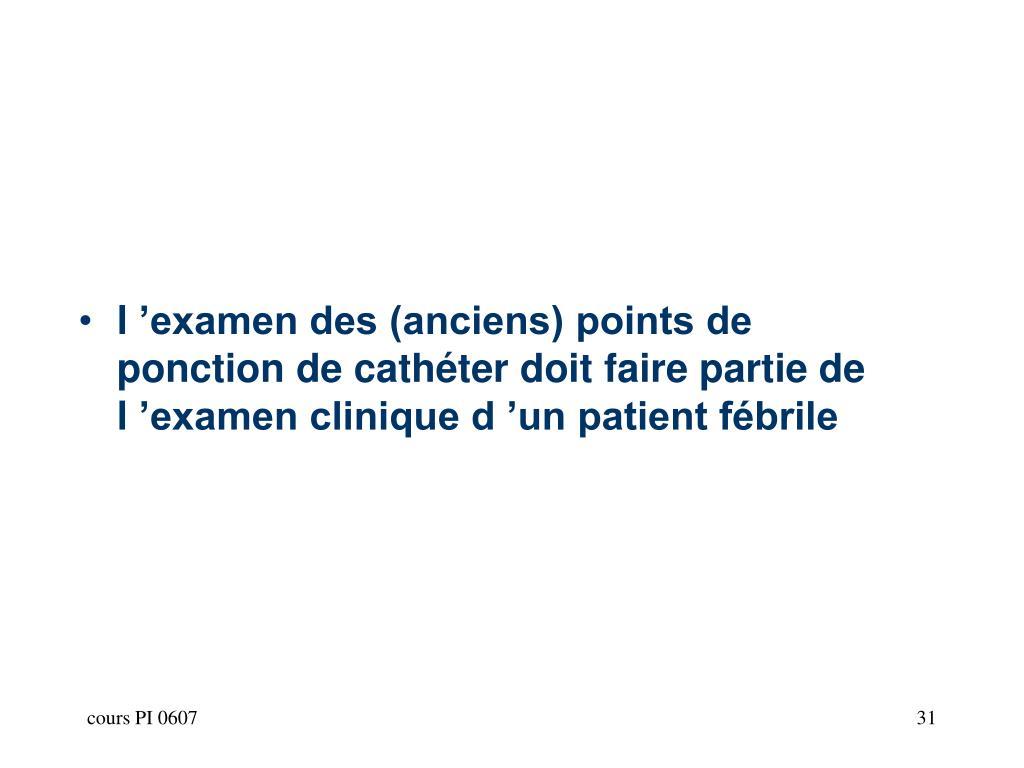 l'examen des (anciens) points de ponction de cathéter doit faire partie de l'examen clinique d'un patient fébrile