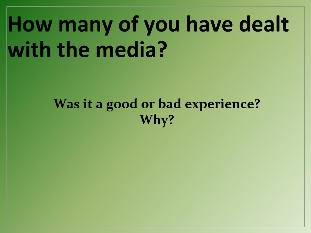 How many of you have dealt with the media?