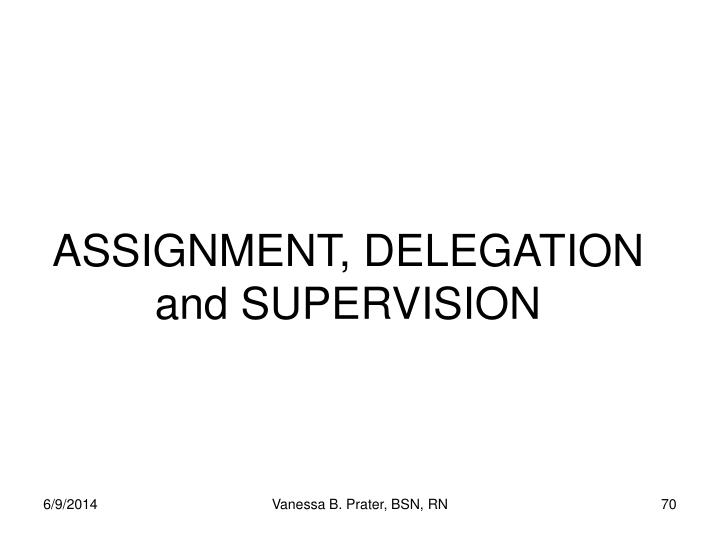 ASSIGNMENT, DELEGATION and SUPERVISION