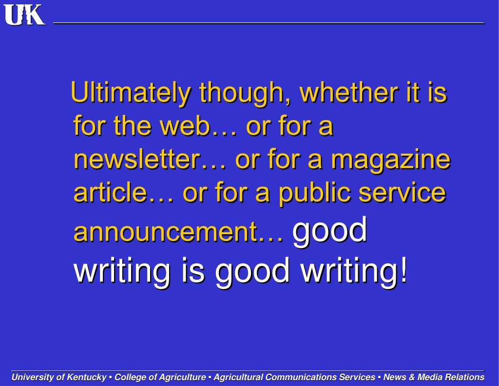 Ultimately though, whether it is for the web… or for a newsletter… or for a magazine article… or for a public service announcement…